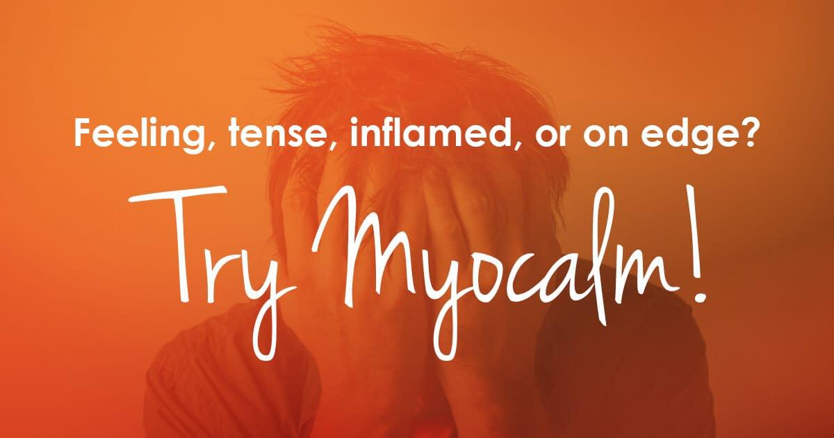 Feeling tense, inflamed, on edge? Try Myocalm®