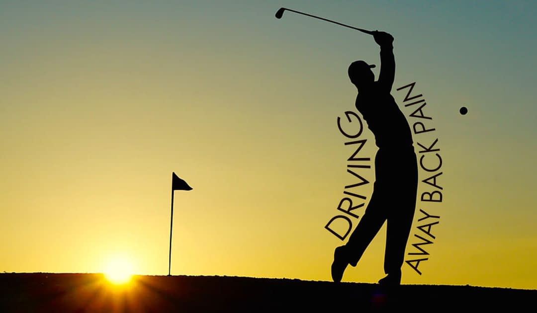 Golfers: Don't Let Back Pain Keep You Off the Fairways