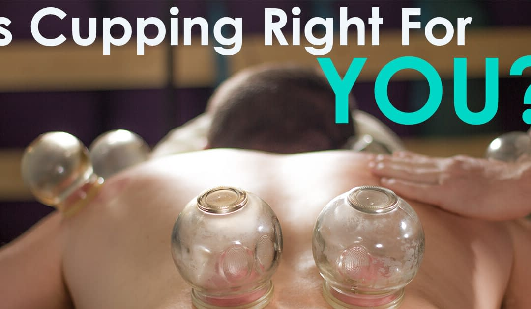 Is Cupping Right For You?
