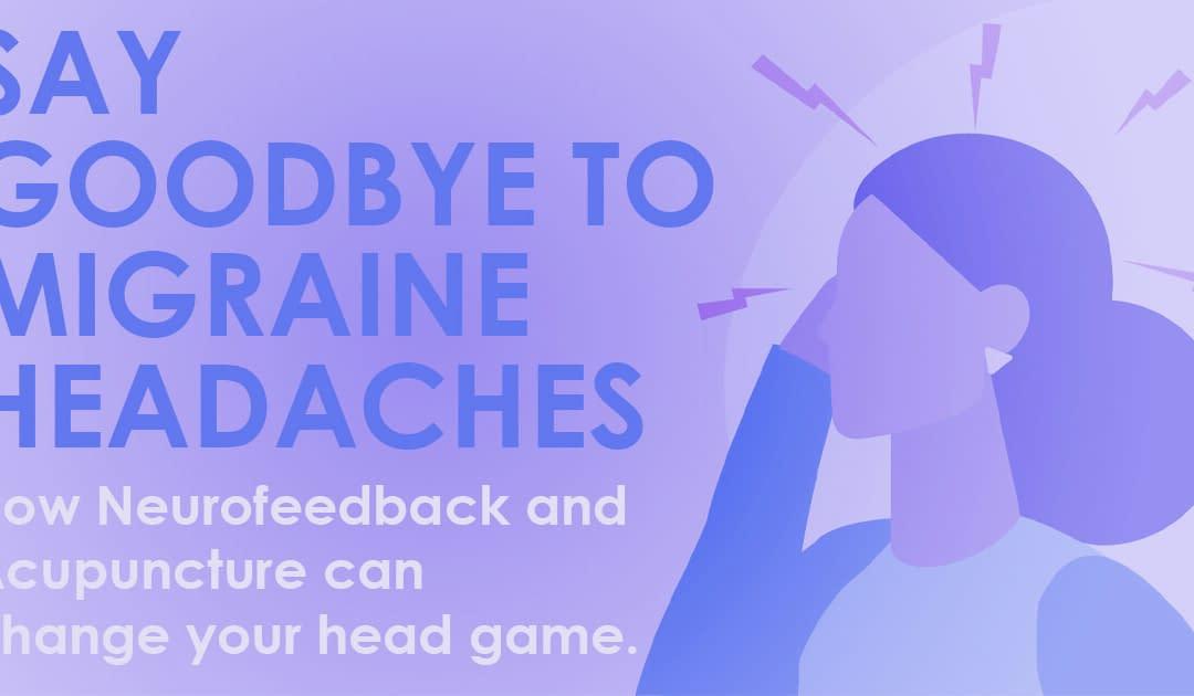 Say Goodbye to Migraines