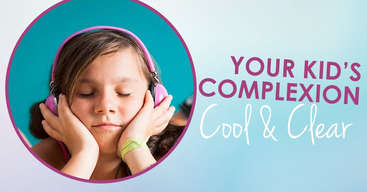 Your Child's Complexion – Cool and Clear!